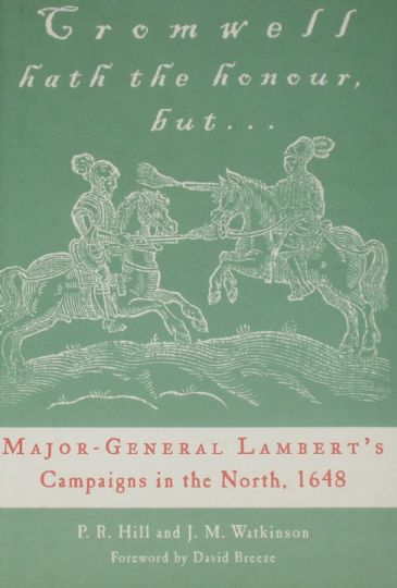 Cromwell Hath the Honour But..., Major-General Lambert's Campaigns in the North, 1648, by PR Hill and JM Watkinson